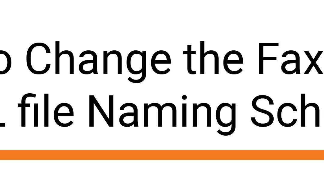 Unable to Change the Fax Image & XML file Naming Scheme